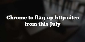 Chrome to flag up http sites from this July