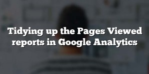 Tidying up the Pages Viewed reports in Google Analytics