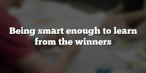 Being smart enough to learn from the winners