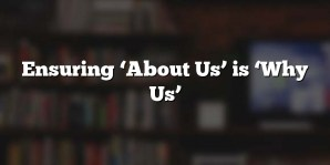 Ensuring 'About Us' is 'Why Us'