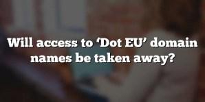 Will access to 'Dot EU' domain names be taken away?
