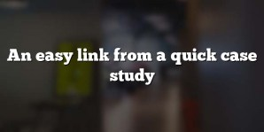 An easy link from a quick case study