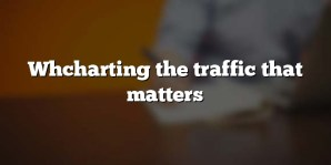 Whcharting the traffic that matters