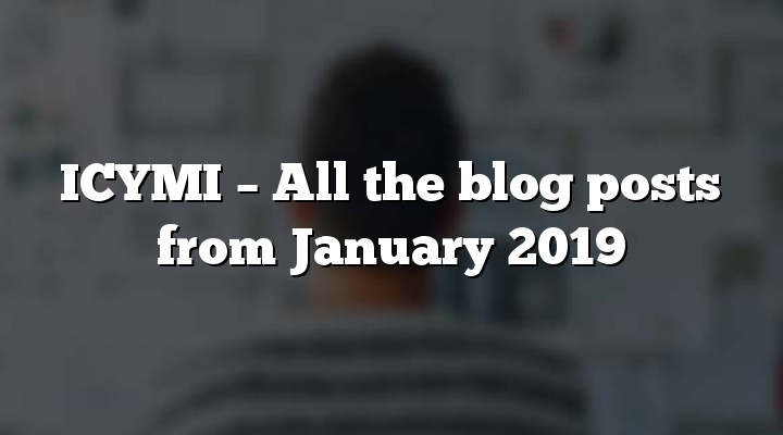 ICYMI – All the blog posts from January 2019