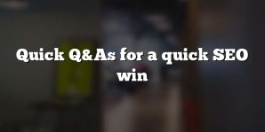 Quick Q&As for a quick SEO win