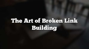 The Art of Broken Link Building