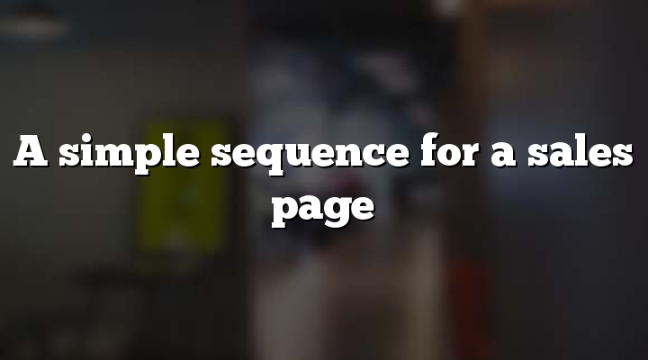A simple sequence for a sales page