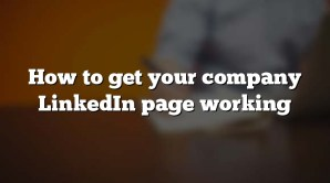 How to get your company LinkedIn page working