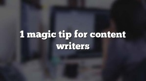 1 magic tip for content writers
