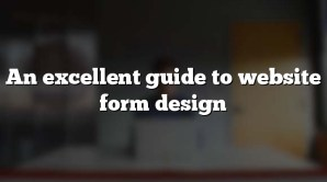 An excellent guide to website form design