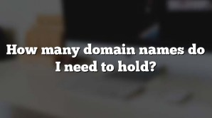 How many domain names do I need to hold?