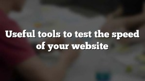 Useful tools to test the speed of your website