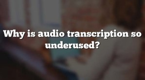 Why is audio transcription so underused?