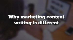 Why marketing content writing is different
