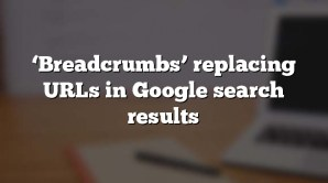 'Breadcrumbs' replacing URLs in Google search results