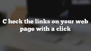 C heck the links on your web page with a click