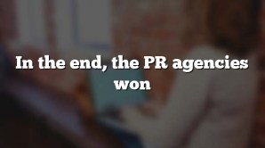In the end, the PR agencies won