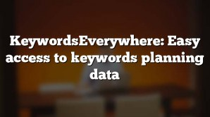 KeywordsEverywhere: Easy access to keywords planning data