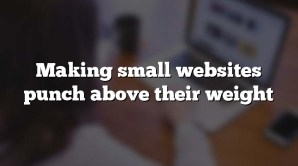 Making small websites punch above their weight