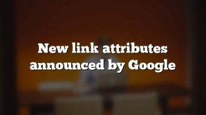 New link attributes announced by Google