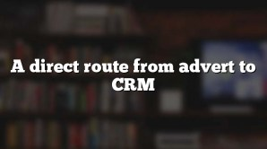 A direct route from advert to CRM