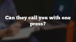 Can they call you with one press?