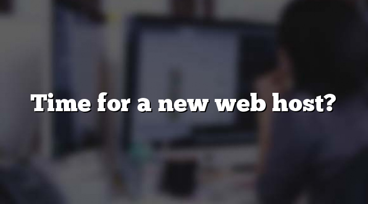 Time for a new web host?