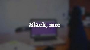 Slack, mor