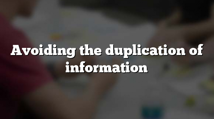 Avoiding the duplication of information