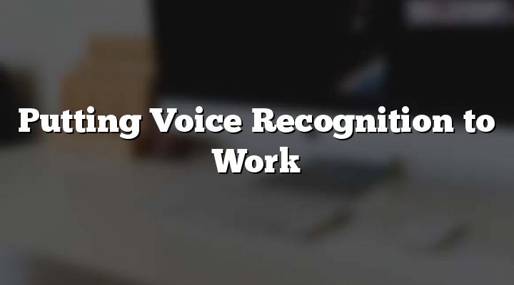 Putting Voice Recognition to Work