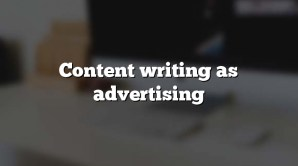 Content writing as advertising