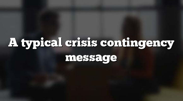 A typical crisis contingency message