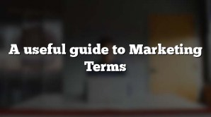 A useful guide to Marketing Terms