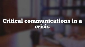 Critical communications in a crisis