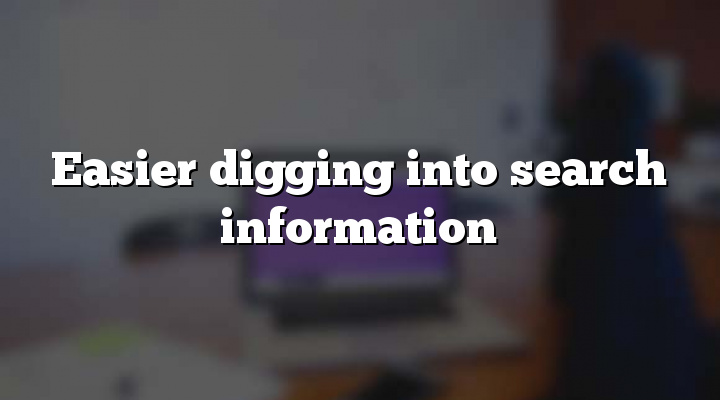 Easier digging into search information