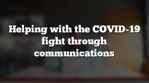 Helping with the COVID-19 fight through communications