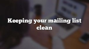 Keeping your mailing list clean