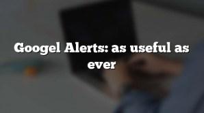 Googel Alerts: as useful as ever