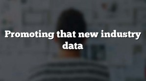 Promoting that new industry data