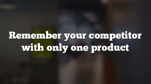 Remember your competitor with only one product