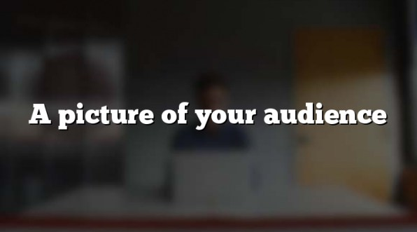 A picture of your audience