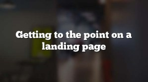 Getting to the point on a landing page