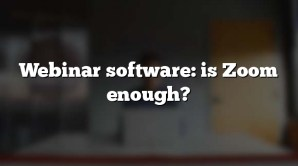 Webinar software: is Zoom enough?