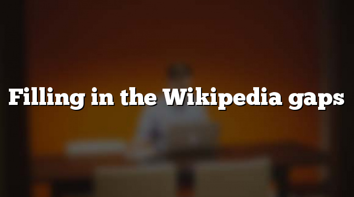 Filling in the Wikipedia gaps