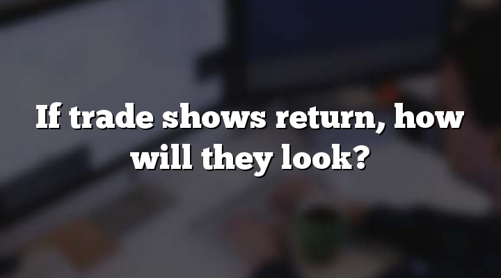 If trade shows return, how will they look?