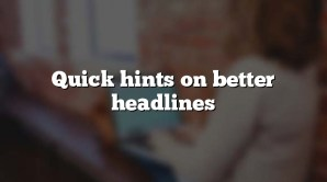 Quick hints on better headlines