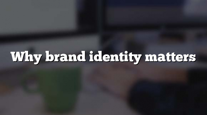 Why brand identity matters