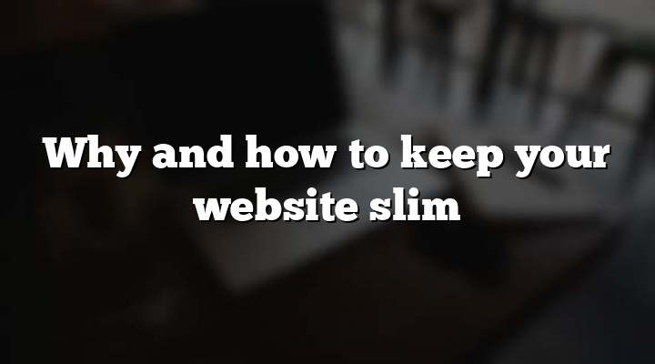 Why and how to keep your website slim