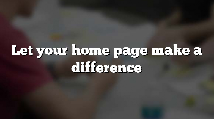 Let your home page make a difference