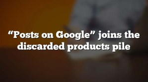 """""""Posts on Google"""" joins the discarded products pile"""